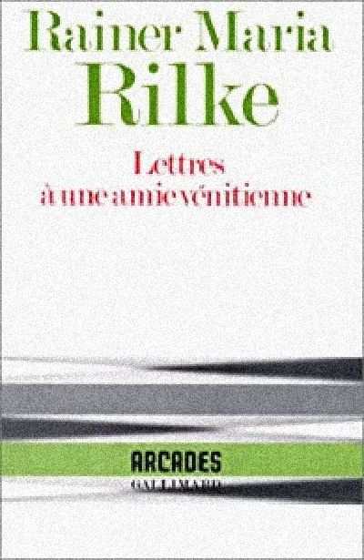 LISEZ-MOI ÇA! • «Lettres à une amie vénitienne» de Rainer Maria Rilke