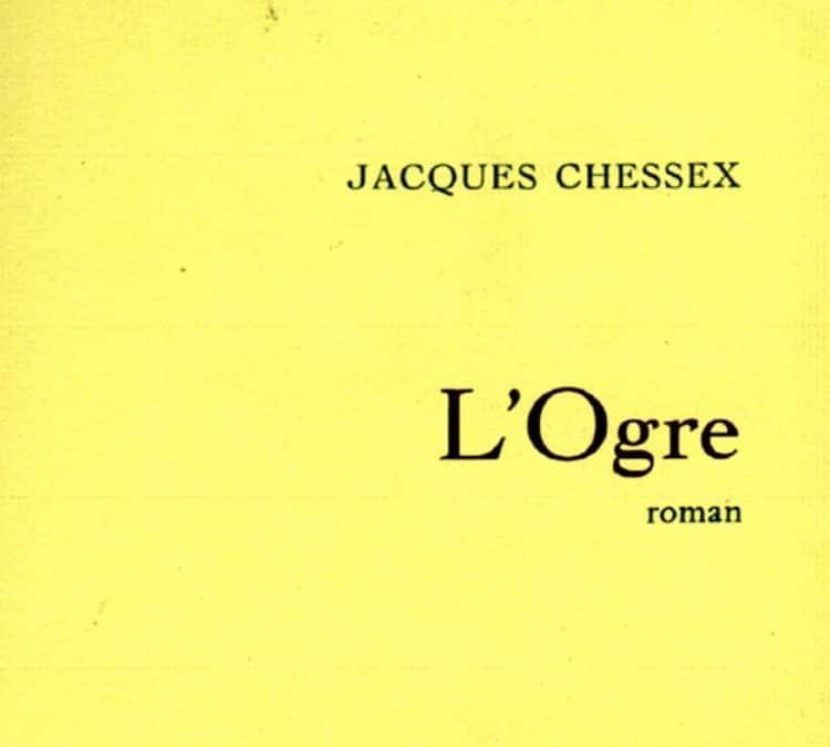 LISEZ-MOI ÇA! • «L'Ogre» de Jacques Chessex