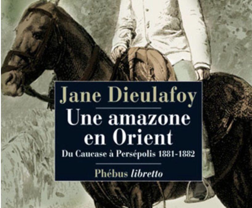 LISEZ-MOI ÇA! • «Une amazone en Orient» de Jane Dieulafoy